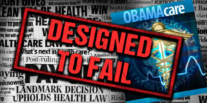 Obamacare Designed to FAIL